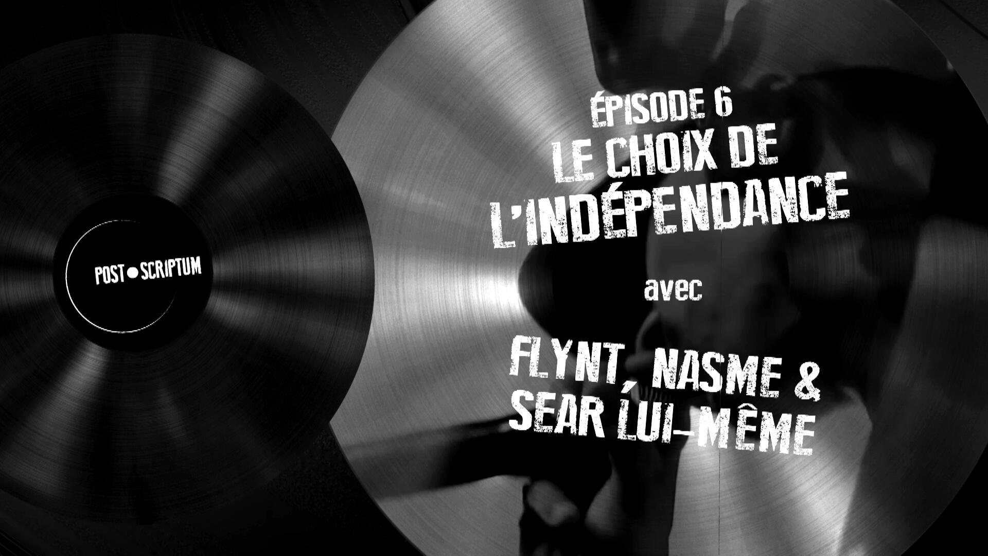Post-scriptum / Episode 6: Le choix de l'indépendance – avec Flynt, Nasme & Sëar Lui-Même